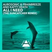 All I Need (The Suncatcher Remix) by Aurosonic