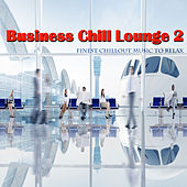 Business Chill Lounge 2 (Finest Chillout Music to Relax) by Various Artists