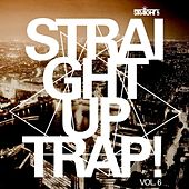 Straight Up Trap! Vol. 6 by Various Artists