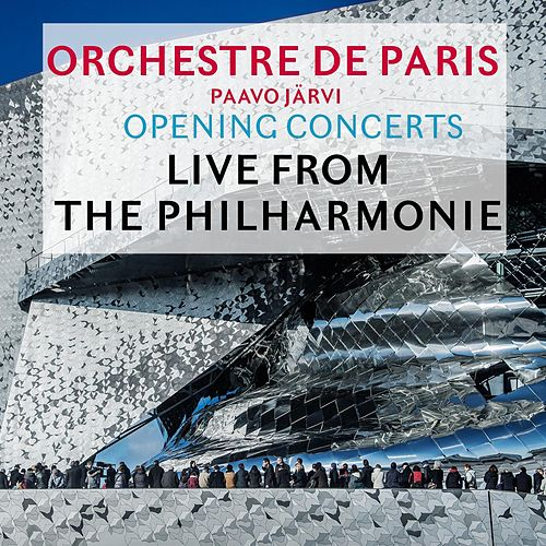 Opening Concerts: Live from the Philharmonie de Paris by Orchestre de Paris