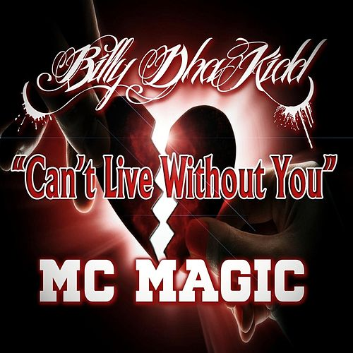 Can't Live Without You by MC Magic