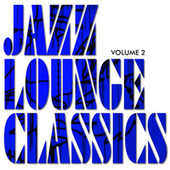 Jazz Lounge Classics, Vol. 2 by Various Artists