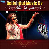 Delightful Music by Alka Yagnik by Various Artists