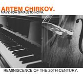 Reminiscence of the 20th Century by Artem Chirkov