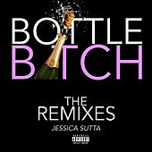 Bottle Bitch (Remixes) by Jessica Sutta