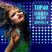 Top 40 Club Beats for DJ's 2015.4 by Various Artists