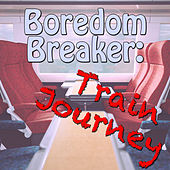 Boredom Breaker: Train Journey by Various Artists