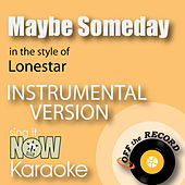 Maybe Someday (In the Style of Lonestar) [Instrumental Karaoke Version] by Off The Record Instrumentals BLOCKED