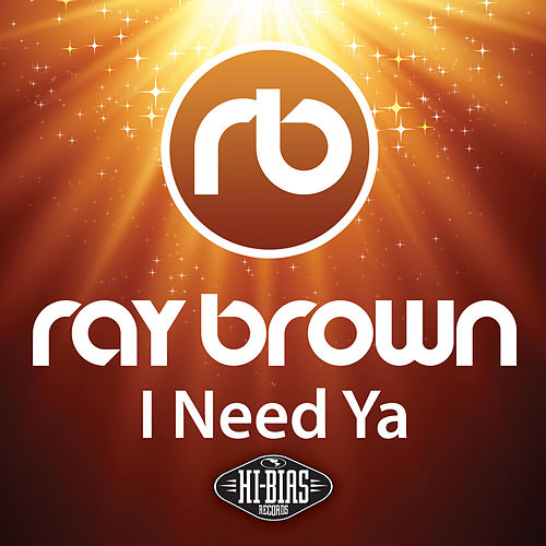 I Need Ya by Ray Brown