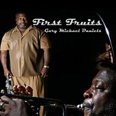First Fruits by Gary Michael Daniels