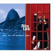 Aqui, Ali, Em Qualquer Lugar by Rita Lee