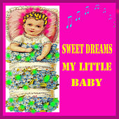 Sweet Dreams My Little Baby by Various Artists