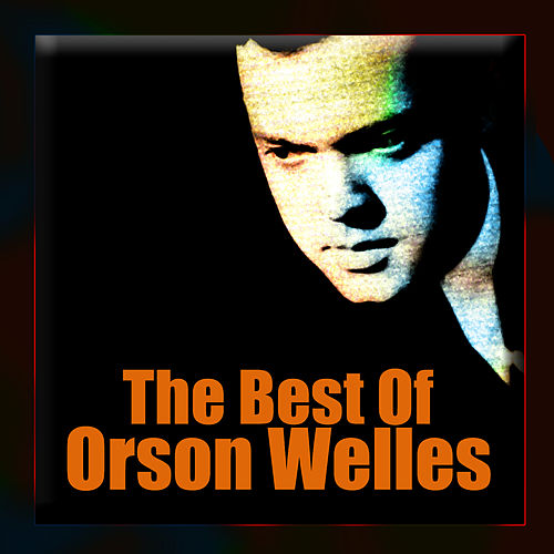 The Best Of by Orson Welles