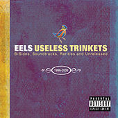 Useless Trinkets-B Sides, Soundtracks, Rarieties and Unreleased 1996-2006 by Eels