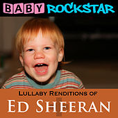 Lullaby Renditions of Ed Sheeran - + by Baby Rockstar