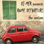 Rome Departure (The Remixes) by DJ MFR