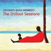 Chillout Sessions by Ladysmith Black Mambazo