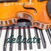 Delicate by Rob Schneider
