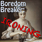 Boredom Breaker: Ironing by Various Artists
