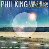Phil King & the Louisiana Outpouring by Phil  King