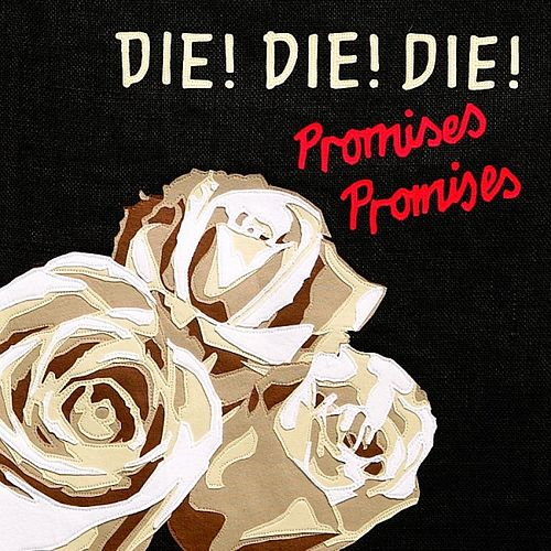 Promises, Promises by Die! Die! Die!