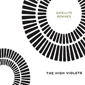 Satellite Remixes by The High Violets