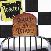 Rare As Toast by The Toasters