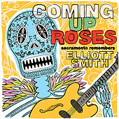 Coming Up Roses -- Sacramento Remembers Elliott Smith by Various Artists