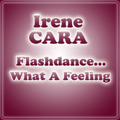 Flashdance... What A Feeling by Irene Cara