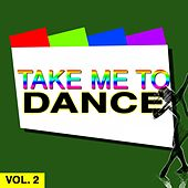 Take Me to Dance, Vol. 2 by Various Artists