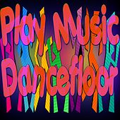 Play Music Dancefloor by Various Artists