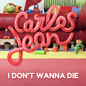 I Don't Wanna Die by Carlos Jean