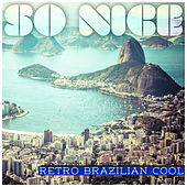 So Nice: Retro Brazilian Cool by Various Artists