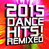 2015 Dance Hits! Remixed by Ultimate Dance Hits