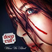 When We Bleed by Deep Cut