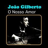 O Nosso Amor by João Gilberto