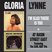 I'm Glad There Is You + at Basin Street East (feat. The Earl May Trio) by Gloria Lynne