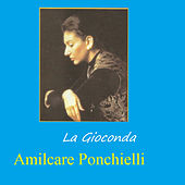 La Gioconda - Amilcare Ponchielli by Various Artists