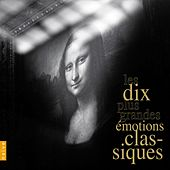 The 10 Greatest Classical Emotions (Les 10 Plus Grandes Émotions Classiques) by Various Artists