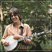 Crossing The Tracks by Bela Fleck