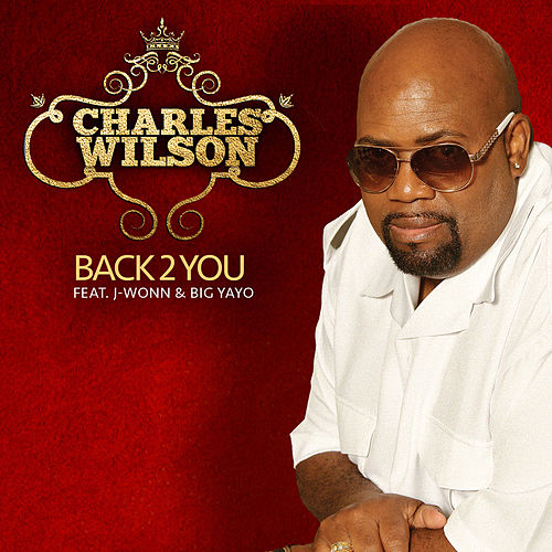 Back 2 You (feat. J-Wonn & Big Yayo) by Charles Wilson