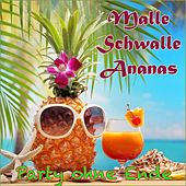 Malle Schwalle Ananas (Party ohne Ende) by Various Artists