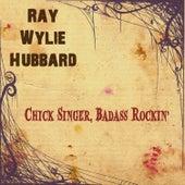 Chick Singer, Badass Rockin' by Ray Wylie Hubbard