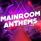 Mainroom Anthems by Various Artists