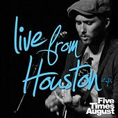 Live from Houston E.P. by Five Times August