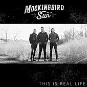 This Is Real Life by Mockingbird Sun