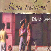 Música Tradicional. Esto Es Cuba by Various Artists