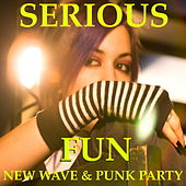 Serious Fun: New Wave Punk Party by Various Artists