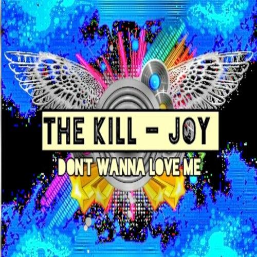 Don't Wanna Love Me by KillJoy