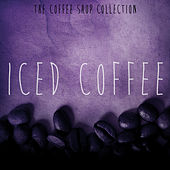 The Coffee Shop Collection: Iced Coffee by Various Artists